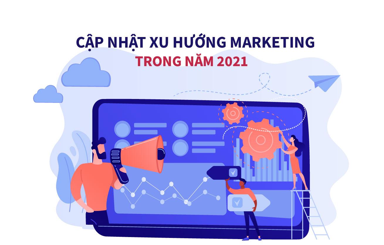 Cập nhật xu hướng marketing trong năm mới 2021