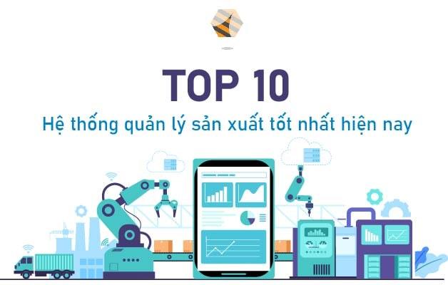 TOP 10 hệ thống quản lý sản xuất tốt nhất hiện nay